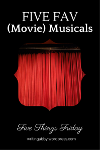 Five Things Friday- Five Fav (Movie) Musicals on Writing Abby.