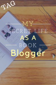 The Secret Life of a Book Blogger(TAG)